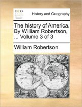 The History of America. by William Robertson, ... Volume 3 of 3