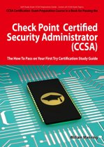 Check Point Certified Security Administrator (CCSA) Certification Exam Preparation Course in a Book for Passing the Check Point Certified Security Administrator (CCSA) Exam - The How To Pass on Your First Try Certification Study Guide