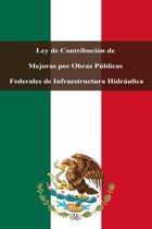 Ley de Contribucion de Mejoras por Obras Públicas Federales de Infraestructura Hidráulica