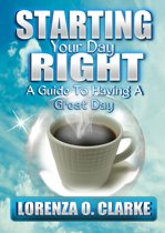 Starting Your Day Right ''A Guide To Having A Great Day''
