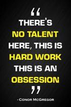 There's No Talent Here, This Is Hard Work, This Is an Obsession - Conor McGregor