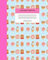 Wide Ruled Notebook Composition Book: Cute Novelty Gift for Girls, Boys, Teens & Back to School Students. 8'' x 10'' 120 Pages. Ice Cream, Chocolate and