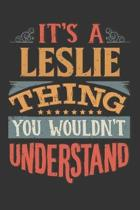 Its A Leslie Thing You Wouldnt Understand: Leslie Diary Planner Notebook Journal 6x9 Personalized Customized Gift For Someones Surname Or First Name i