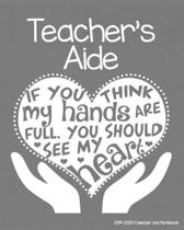 Teacher's Aide 2019-2020 Calendar and Notebook: If You Think My Hands Are Full You Should See My Heart: Monthly Academic Organizer (Aug 2019 - July 20