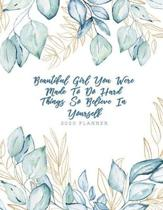Beautiful Girl You Were Made To Do Hard Things So Believe In Yourself 2020 Planner: 2020 Planner With Leap Year Included, Inspirational Quote featurin
