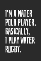 I'm A Water Polo Player. Basically, I Play Water Rugby