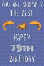 You Are Shrimply The Best Happy 79th Birthday: Funny 79th Birthday Gift shrimply Pun Journal / Notebook / Diary (6 x 9 - 110 Blank Lined Pages)