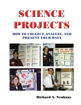 Science Projects: How to Collect, Analyze, and Present Your Data