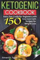 Ketogenic Cookbook: Keto Diet Guide for Beginners with 150 Easy Low Carb Recipes for Weight Loss.