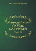 Naturgeschichte Der Vogel Deutschlands Theil 12