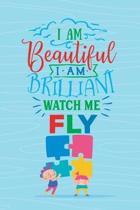 I Am Beautiful I Am Brilliant Watch Me Fly