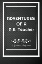 Adventures of A P.E. Teacher: A Journal of Quotes: Perfect Quote Journal for P.E. Teacher gift, 100 Pages 6*9 Inch Journal, Quote journal notebook f