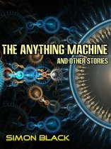 The Anything Machine And Other Stories