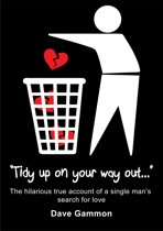 Tidy Up on Your Way Out: The hilarious true account of a single man's search for love