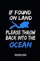 If Found on Land Please Throw Back Into the Ocean Dive Log