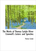 The Works of Thomas Carlyle Oliver Crowwell's Letters and Speeches