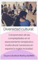Diversidad cultural: comprension de las complejidades en el asesoramiento terapéutico multicultural (versiones en español e inglés incluidas)
