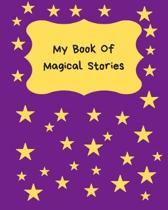 My Book Of Magical Stories: Write Your Own Story Book, Create your own book, Make a Book, Space to write and draw
