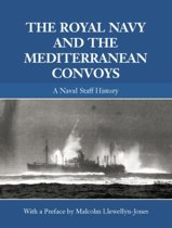 The Royal Navy and the Mediterranean Convoys