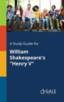 A Study Guide for William Shakespeare's Henry V