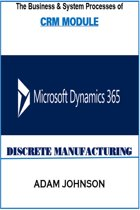 The Business & System Processes of CRM In Dynamics 365 for Discrete Manufacturing