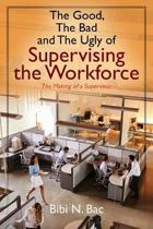 The Good, the Bad and the Ugly of Supervising the Workforce