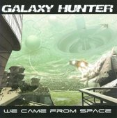 Galaxy Hunter - We Came From Space