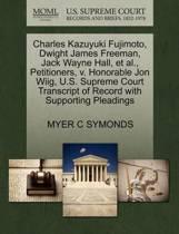 Charles Kazuyuki Fujimoto, Dwight James Freeman, Jack Wayne Hall, et al., Petitioners, V. Honorable Jon Wiig, U.S. Supreme Court Transcript of Record with Supporting Pleadings