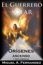 El Guerrero Solar - Origenes Ascenso Y Decadencia