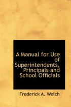 A Manual for Use of Superintendents, Principals and School Officials