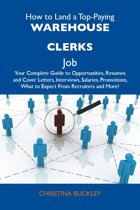 How to Land a Top-Paying Warehouse clerks Job: Your Complete Guide to Opportunities, Resumes and Cover Letters, Interviews, Salaries, Promotions, What to Expect From Recruiters and More