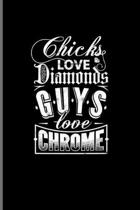 Chicks Love Diamonds Guys Love Chrome: Funny Car Quotes Journal - Notebook - Workbook For Motorsport, Speedway, Rally And Drag Racing Fans - 6x9 - 100