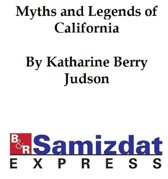 Myths and Legends of California and the Old Southwest (c. 1900)