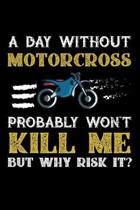 A Day Without Motorcross Probably Won't Kill Me But Why Risk It?