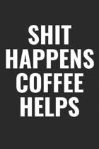 Shit Happens Coffee Helps