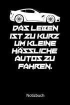 DAS LEBEN IST ZU KURZ UM KLEINE H�SSLICHE AUTOS ZU FAHREN Notizbuch: Notizbuch A5 liniert 120 Seiten, Notizheft / Tagebuch / Reise Journal, perfektes
