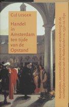 Amsterdamse Historische Reeks Grote Serie 27 - Handel in Amsterdam ten tijde van de Opstand