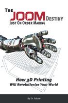 The Joom Destiny - Just on Order Making - How 3D Printing Will Revolutionize Your World