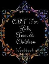 CBT Workbook for Kids, Teen and Children: Your Guide to Free From Frightening, Obsessive or Compulsive Behavior, Help Children Overcome Anxiety, Fears