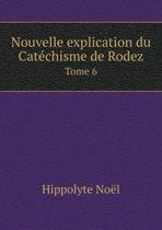 Nouvelle Explication Du Catechisme de Rodez Tome 6