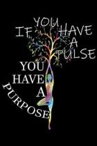 if you have a fulse you have a purpose: Inspirational Quotes Graphic Motivational Yoga Gift Journal/Notebook Blank Lined Ruled 6x9 100 Pages