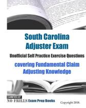 South Carolina Adjuster Exam Unofficial Self Practice Exercise Questions: covering Fundamental Claim Adjusting Knowledge