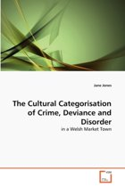 The Cultural Categorisation of Crime, Deviance and Disorder