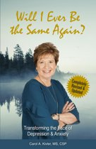 Will I Ever Be the Same Again?: Transforming the Face of Depression & Anxiety (Kivler Communications)