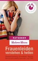 Frauenleiden Verstehen & Heilen - Blasenentz ndung, Scheidenpilz, Migr ne, Menstruationsbeschwerden Und PMS