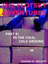 The Flotsky Adventures: Part 5 - In the Cold, Cold Ground