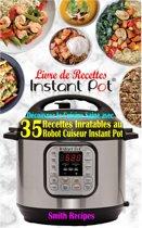 Livre de Recettes Instant Pot : Découvrez la Cuisine Saine avec 35 Recettes Inratables au Robot Cuiseur Instant Pot
