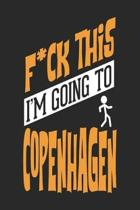 F*CK THIS I'M GOING TO Copenhagen