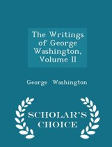 The Writings of George Washington, Volume II - Scholar's Choice Edition