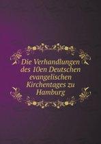 Die Verhandlungen Des 10en Deutschen Evangelischen Kirchentages Zu Hamburg